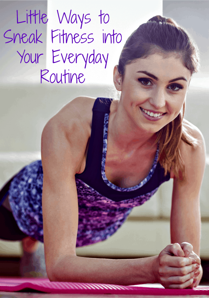 Little Ways to Sneak Fitness into Your Everyday Routine