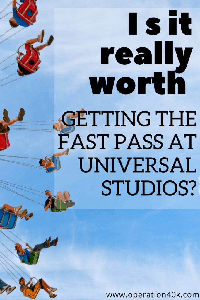 Is it really worth getting the fast pass at universal studios