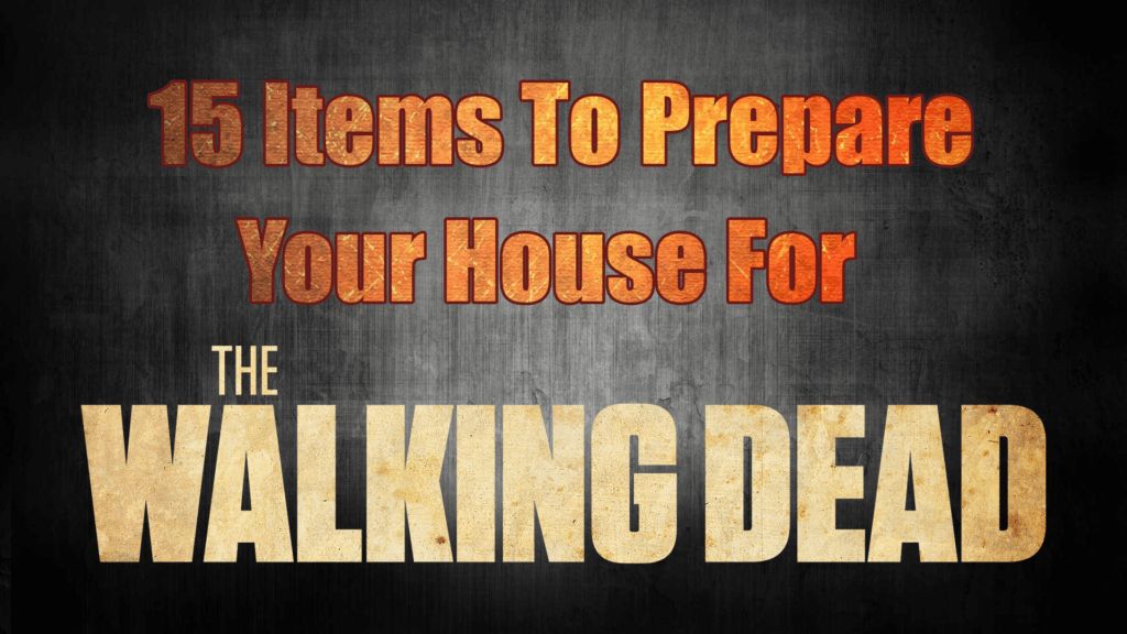 15-items-to-prepare-house-for-the-walking-dead