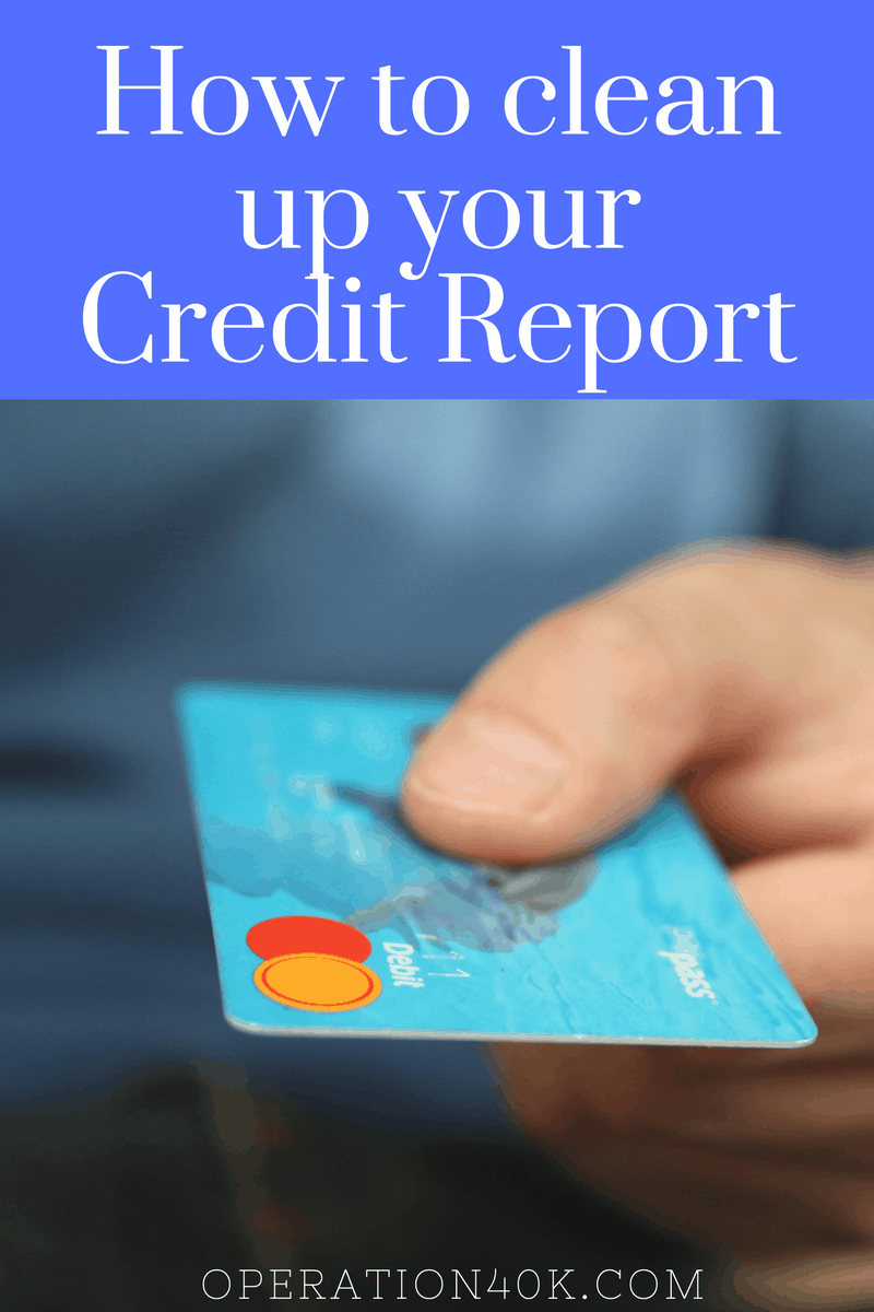 How to Clean up your Credit Report - Operation $40K