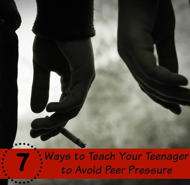 7 Ways to Teach Your Teenager to Avoid Peer Pressure