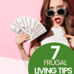 7 Frugal Living Tips to Save Money NOW article cover image of a woman holding money