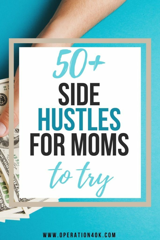 50+ Side Hustles for Moms: Stay-at-home Moms Looking to Earn Money